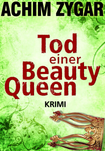 Achim Zygar: Tod einer Beauty-Queen