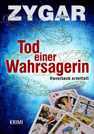 Achim Zygar: Tod einer Wahrsagerin. Haverbeck ermittelt und blickt in die Zukunft