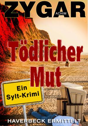 Achim Zygar. Tödlicher Mut. Ein Sylt-Krimi. Haverbeck ermittelt und lernt die grauenvollen Seiten einer Urlaubsinsel kennen
